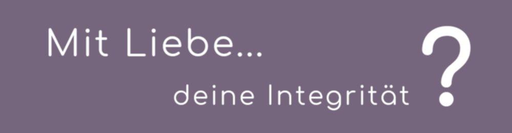 Bild: Schrift - Mit Liebe... Deine Integrität?