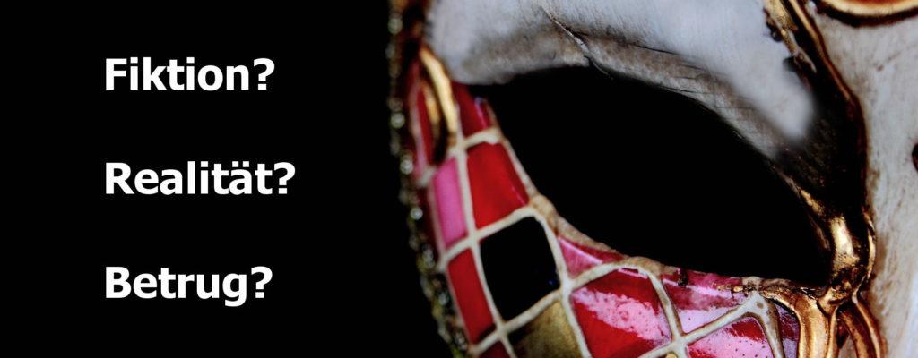Bild: Eine Maske mit drei Fragen daneben. Fiktion? Realität? Betrug?